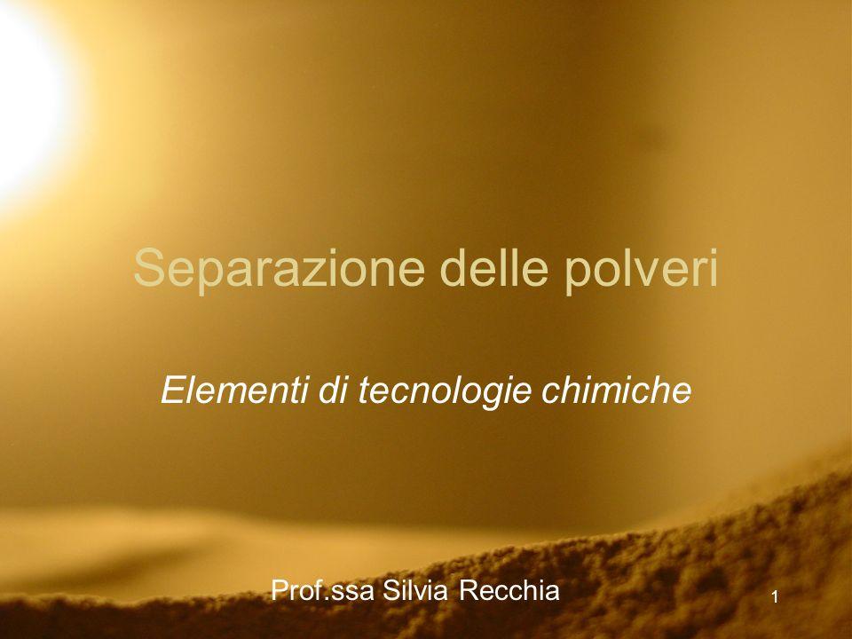 1 Separazione delle polveri Elementi di tecnologie chimiche Prof.ssa Silvia Recchia