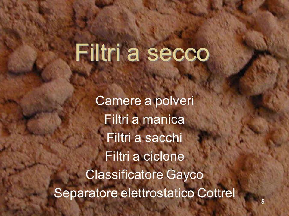 5 Filtri a secco Camere a polveri Filtri a manica Filtri a sacchi Filtri a ciclone Classificatore Gayco Separatore elettrostatico Cottrel