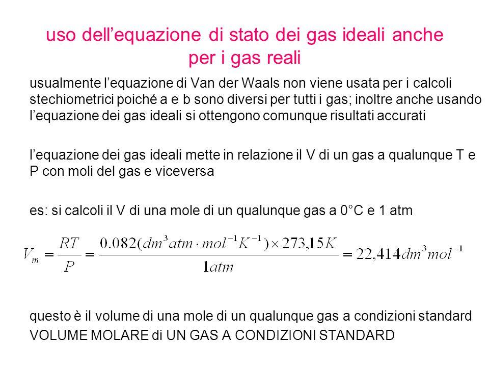 uso dellequazione di stato dei gas ideali anche per i gas reali usualmente lequazione di Van der Waals non viene usata per i calcoli stechiometrici po