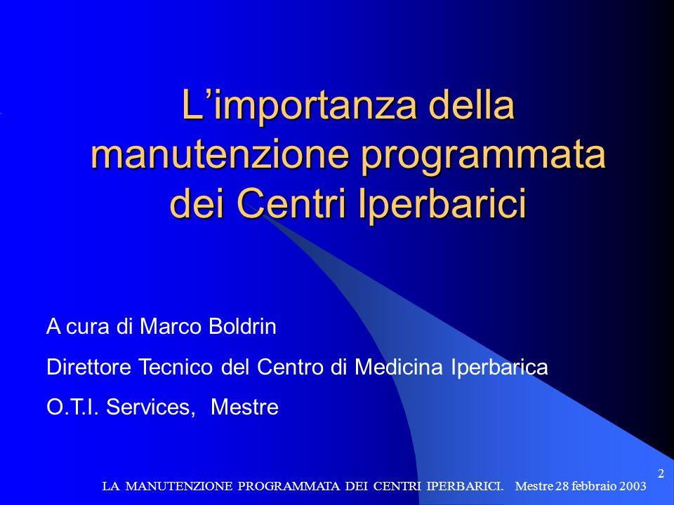 2 Limportanza della manutenzione programmata dei Centri Iperbarici A cura di Marco Boldrin Direttore Tecnico del Centro di Medicina Iperbarica O.T.I.