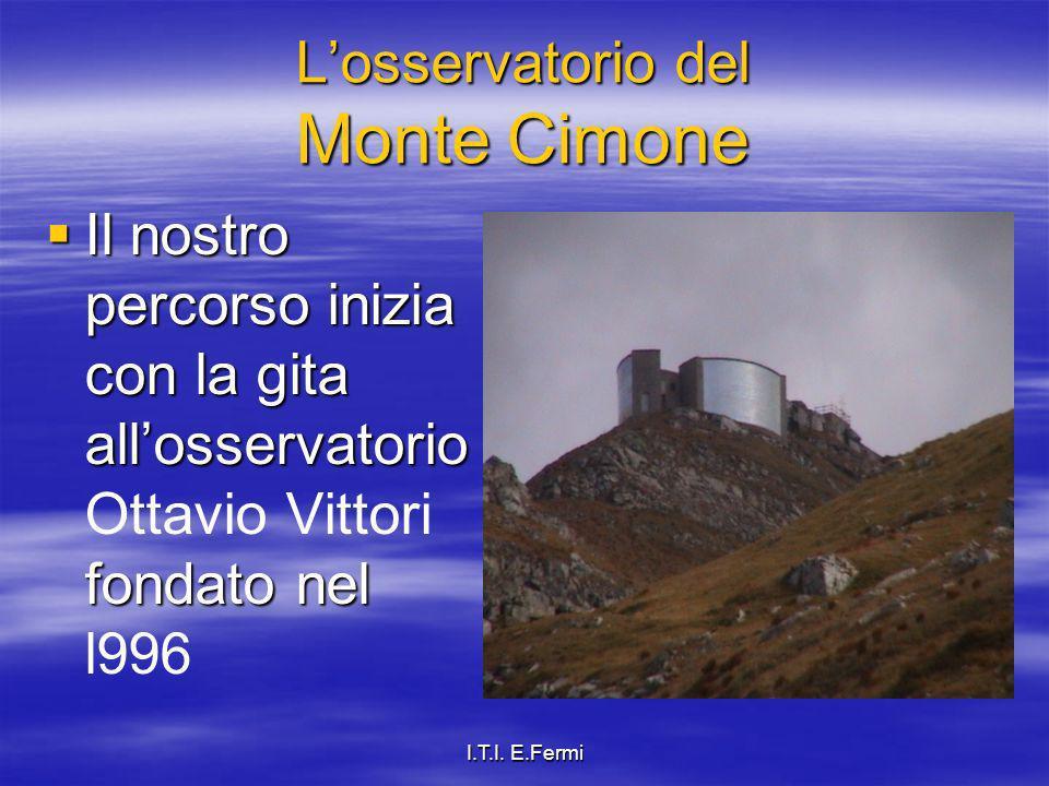 I.T.I. E.Fermi Losservatorio del Monte Cimone Il nostro percorso inizia con la gita allosservatorio fondato nel Il nostro percorso inizia con la gita