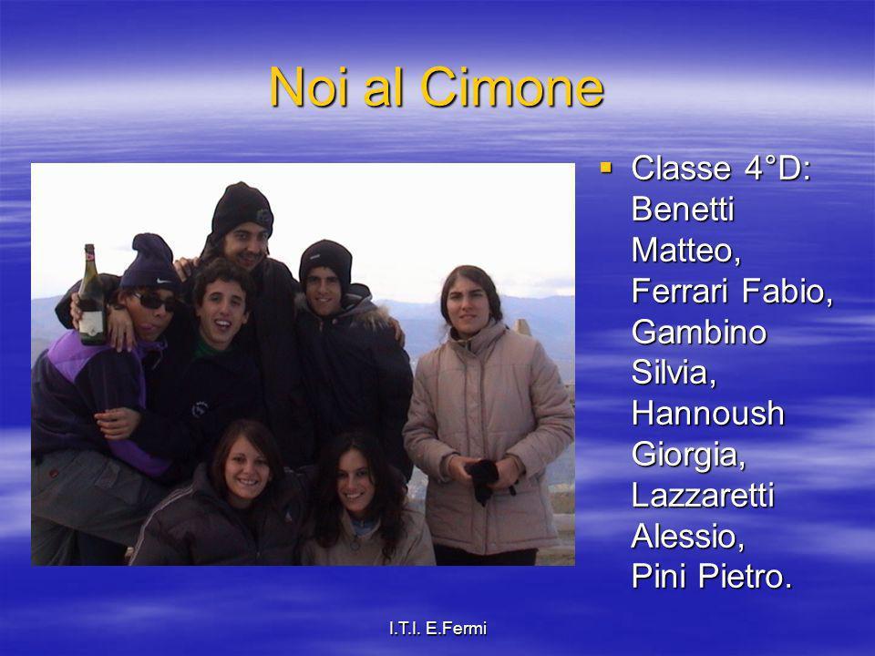 I.T.I. E.Fermi Noi al Cimone Classe 4°D: Benetti Matteo, Ferrari Fabio, Gambino Silvia, Hannoush Giorgia, Lazzaretti Alessio, Pini Pietro. Classe 4°D: