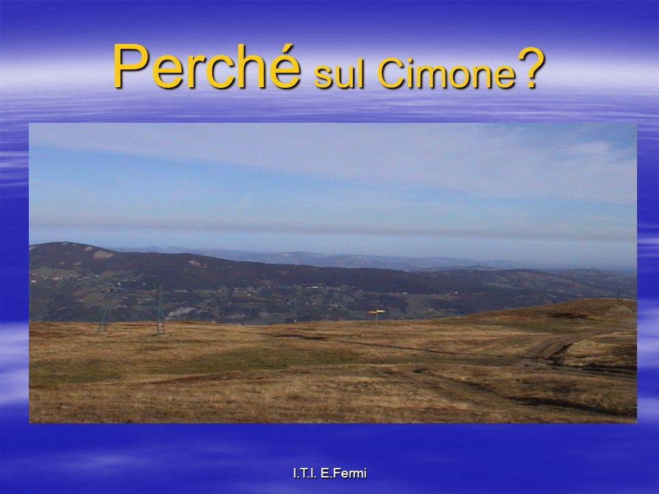 I.T.I. E.Fermi Perché sul Cimone ? Perché laria del Cimone è protetta dagli inquinanti dallo strato di rimescolamento, al di sotto del quale avvengono
