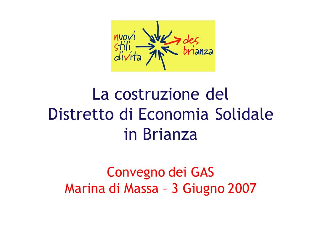 La costruzione del Distretto di Economia Solidale in Brianza Convegno dei GAS Marina di Massa – 3 Giugno 2007