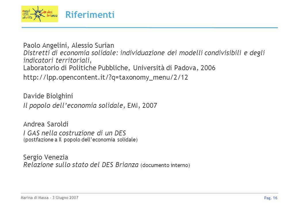 Marina di Massa – 3 Giugno 2007 Pag. 16 Riferimenti Paolo Angelini, Alessio Surian Distretti di economia solidale: individuazione dei modelli condivis