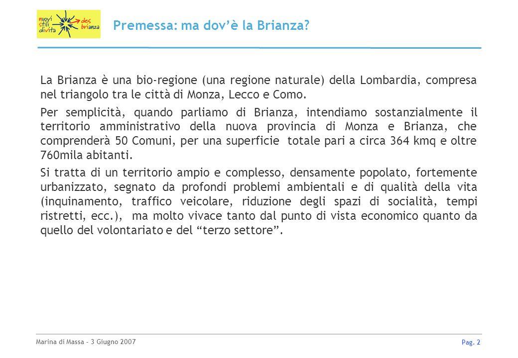 Marina di Massa – 3 Giugno 2007 Pag. 2 Premessa: ma dovè la Brianza? La Brianza è una bio-regione (una regione naturale) della Lombardia, compresa nel