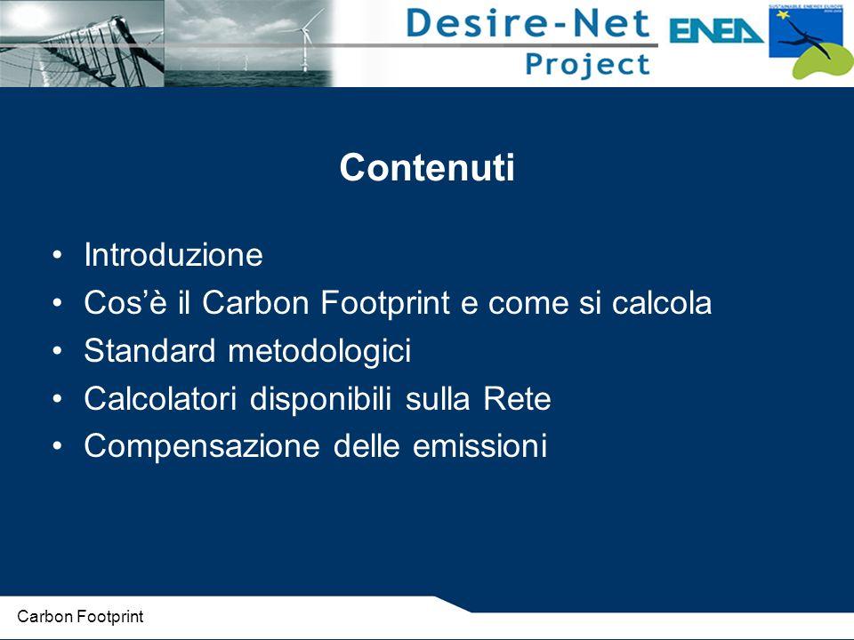 Contenuti Introduzione Cosè il Carbon Footprint e come si calcola Standard metodologici Calcolatori disponibili sulla Rete Compensazione delle emissioni Carbon Footprint