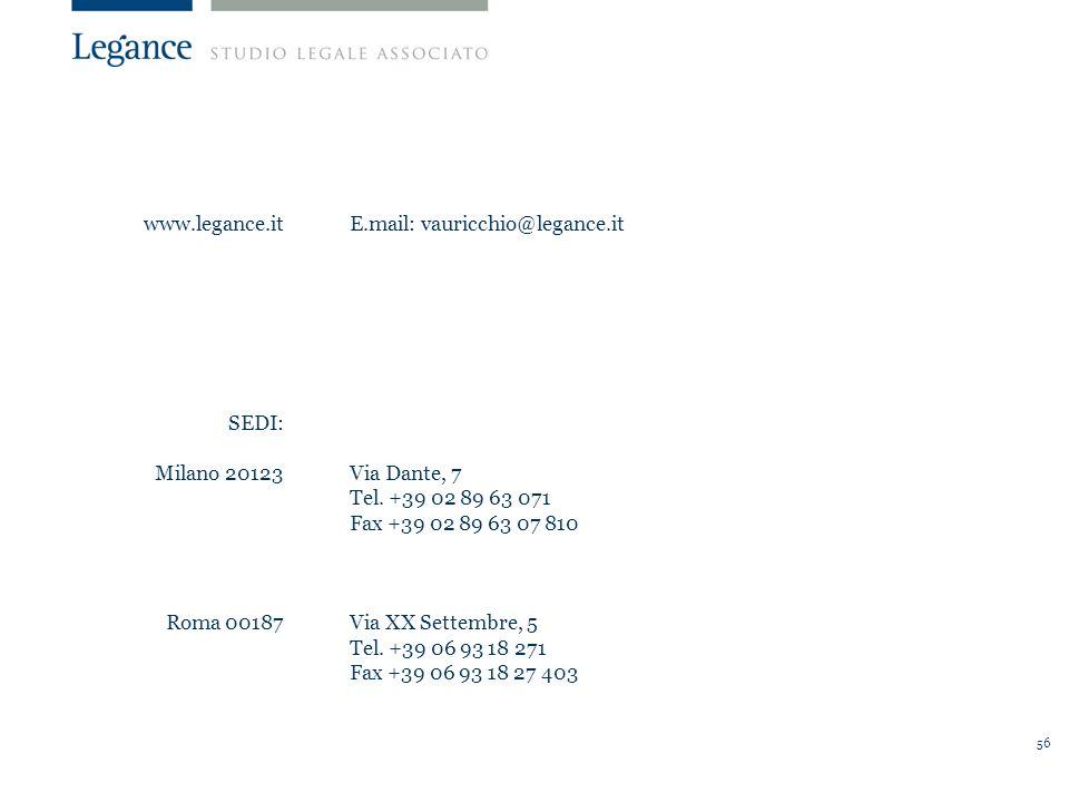 56 www.legance.it SEDI: Milano 20123 Roma 00187 E.mail: vauricchio@legance.it Via Dante, 7 Tel.