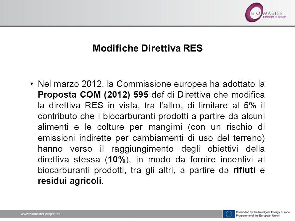Modifiche Direttiva RES Nel marzo 2012, la Commissione europea ha adottato la Proposta COM (2012) 595 def di Direttiva che modifica la direttiva RES in vista, tra l altro, di limitare al 5% il contributo che i biocarburanti prodotti a partire da alcuni alimenti e le colture per mangimi (con un rischio di emissioni indirette per cambiamenti di uso del terreno) hanno verso il raggiungimento degli obiettivi della direttiva stessa (10%), in modo da fornire incentivi ai biocarburanti prodotti, tra gli altri, a partire da rifiuti e residui agricoli.