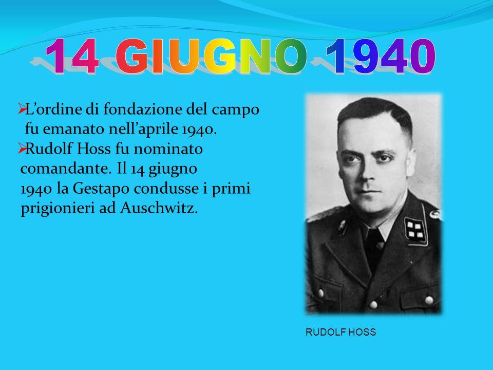 Lordine di fondazione del campo fu emanato nellaprile 1940. Rudolf Hoss fu nominato comandante. Il 14 giugno 1940 la Gestapo condusse i primi prigioni