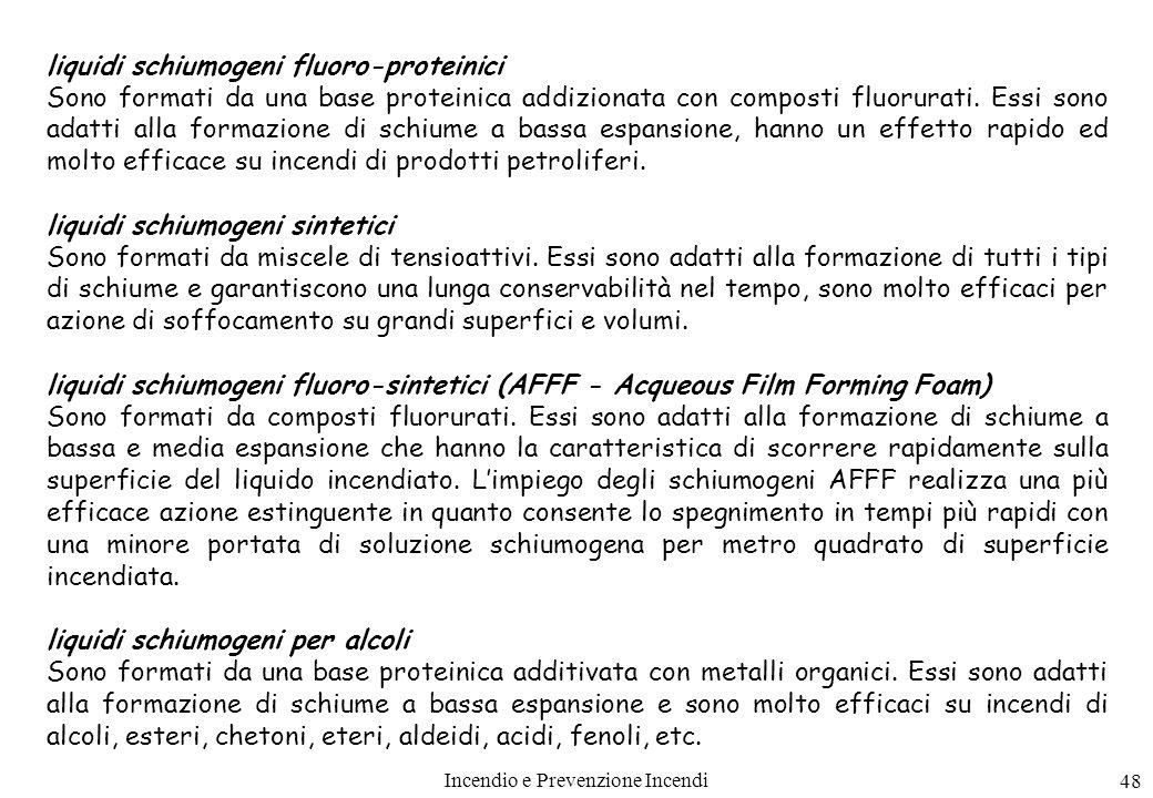 Incendio e Prevenzione Incendi 48 liquidi schiumogeni fluoro-proteinici Sono formati da una base proteinica addizionata con composti fluorurati. Essi