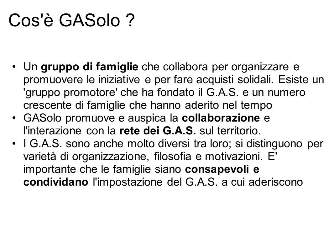Cos'è GASolo ? Un gruppo di famiglie che collabora per organizzare e promuovere le iniziative e per fare acquisti solidali. Esiste un 'gruppo promotor