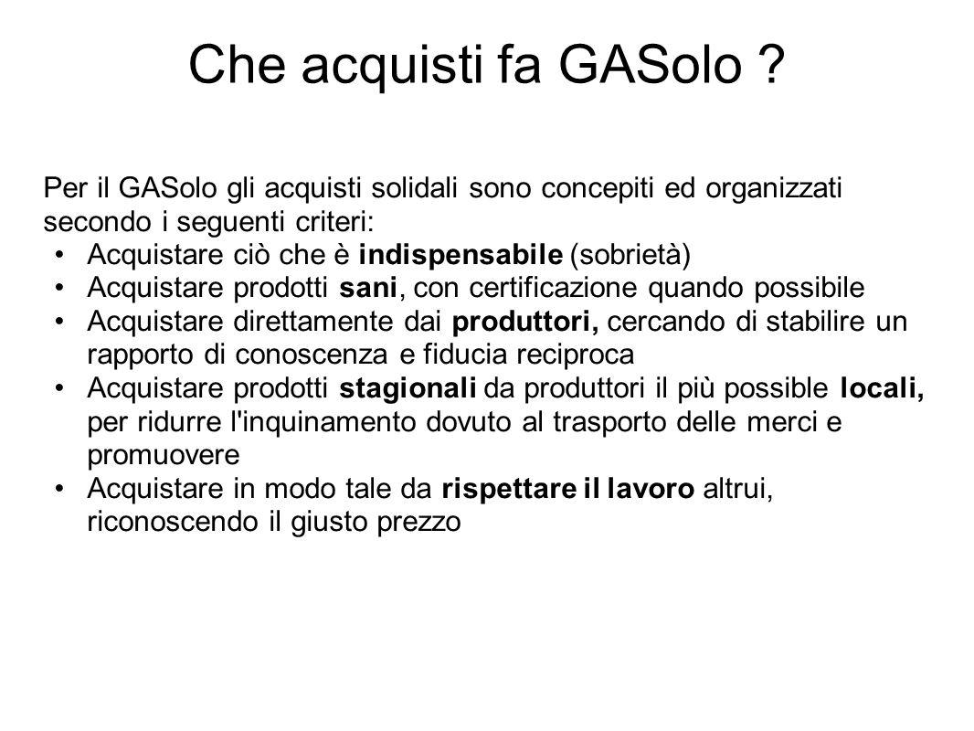 Che acquisti fa GASolo ? Per il GASolo gli acquisti solidali sono concepiti ed organizzati secondo i seguenti criteri: Acquistare ciò che è indispensa