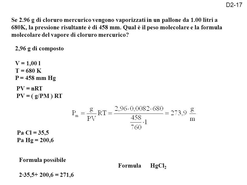 Se 2.96 g di cloruro mercurico vengono vaporizzati in un pallone da 1.00 litri a 680K, la pressione risultante è di 458 mm.