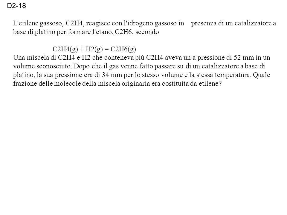 L etilene gassoso, C2H4, reagisce con l idrogeno gassoso in presenza di un catalizzatore a base di platino per formare l etano, C2H6, secondo C2H4(g) + H2(g) = C2H6(g) Una miscela di C2H4 e H2 che conteneva più C2H4 aveva un a pressione di 52 mm in un volume sconosciuto.