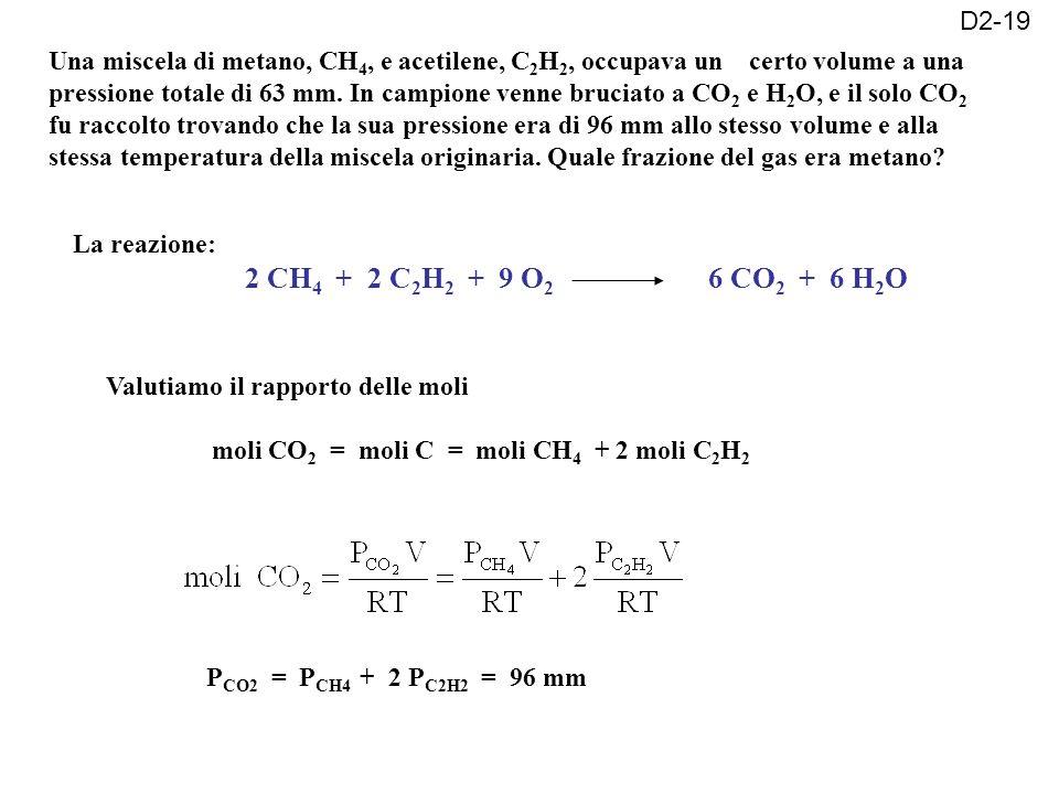 D2-19 Una miscela di metano, CH 4, e acetilene, C 2 H 2, occupava un certo volume a una pressione totale di 63 mm.