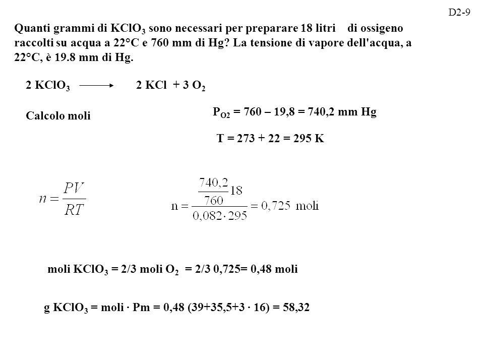 Quanti grammi di KClO 3 sono necessari per preparare 18 litri di ossigeno raccolti su acqua a 22°C e 760 mm di Hg.
