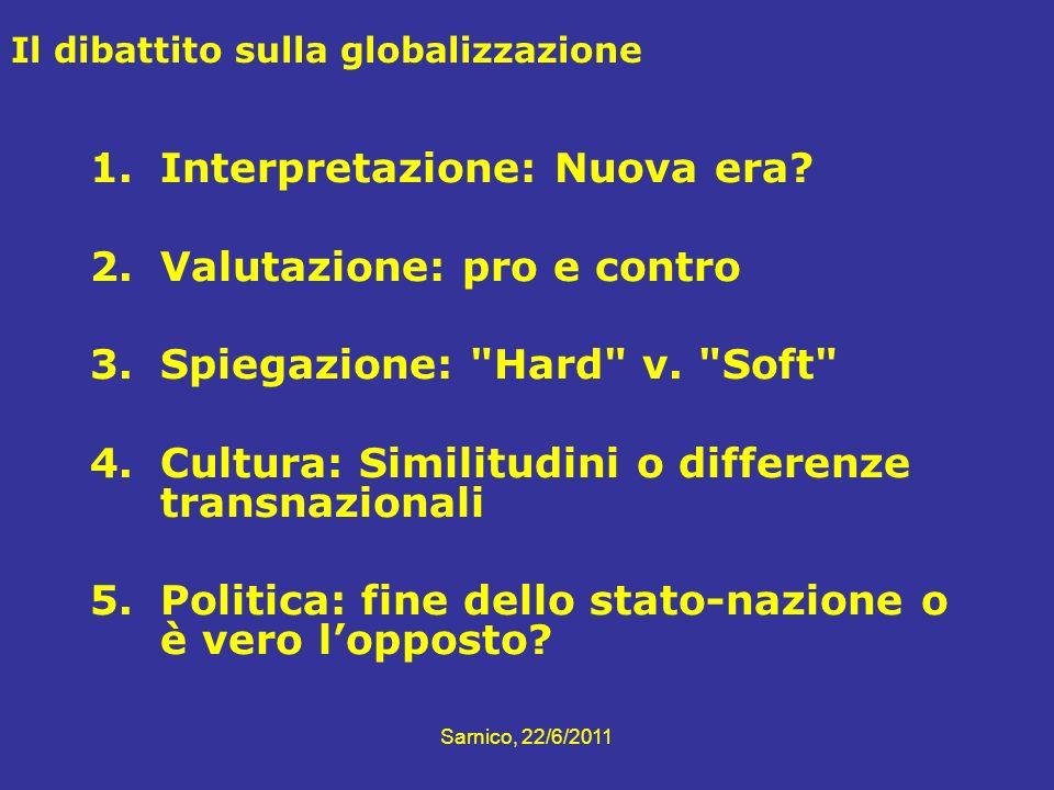 Il dibattito sulla globalizzazione 1.Interpretazione: Nuova era? 2.Valutazione: pro e contro 3.Spiegazione: