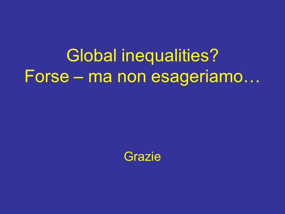 Global inequalities? Forse – ma non esageriamo… Grazie