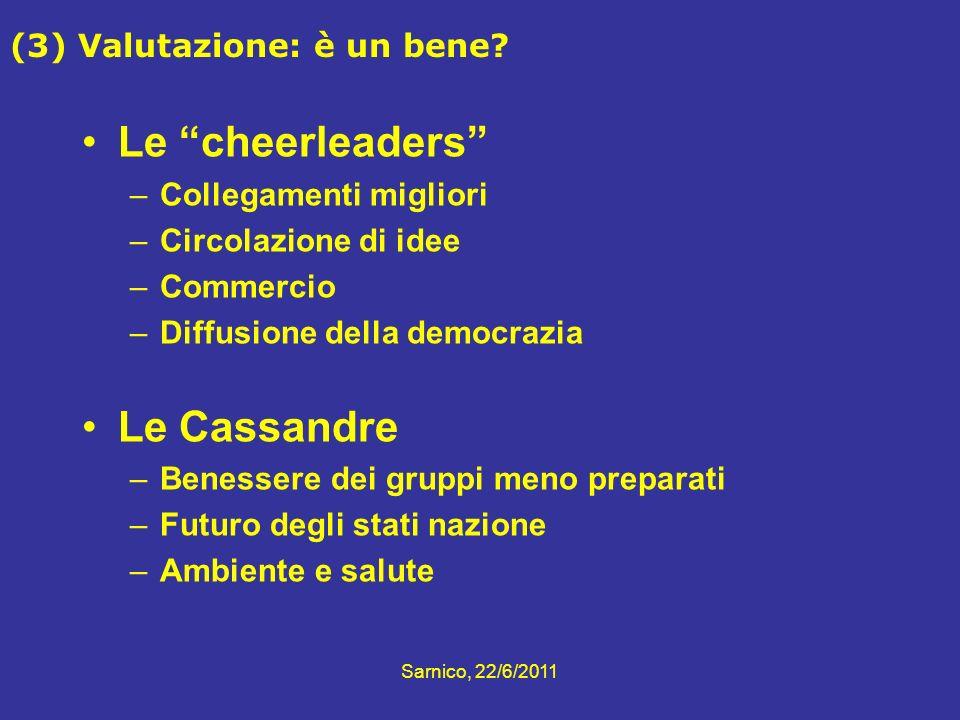 Sarnico, 22/6/2011 (3) Valutazione: è un bene? Le cheerleaders –Collegamenti migliori –Circolazione di idee –Commercio –Diffusione della democrazia Le