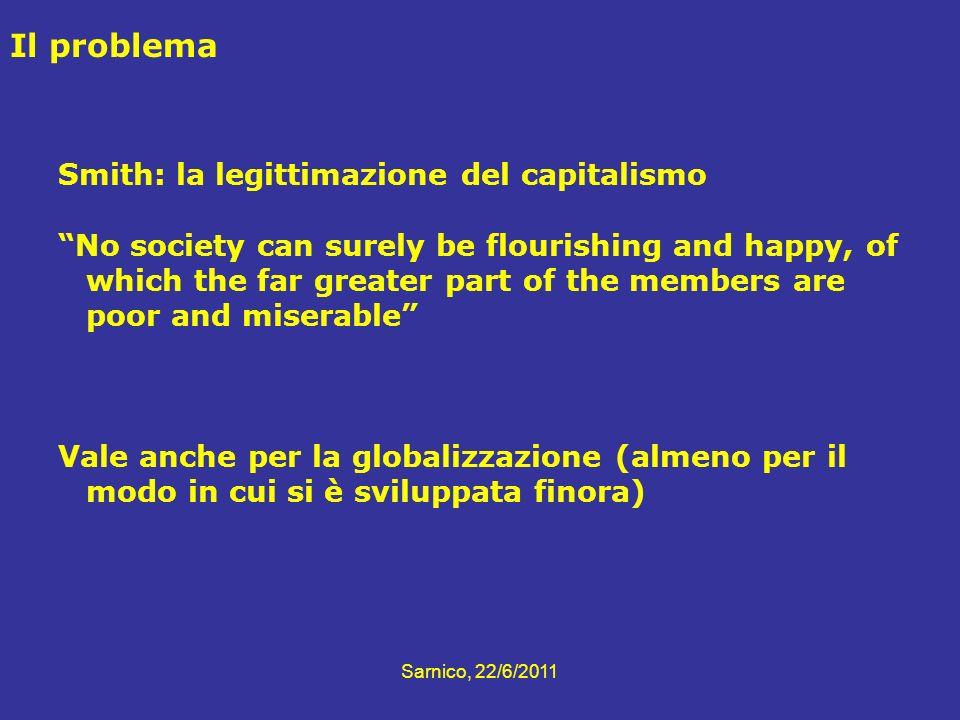 Sarnico, 22/6/2011 Il problema Smith: la legittimazione del capitalismo No society can surely be flourishing and happy, of which the far greater part