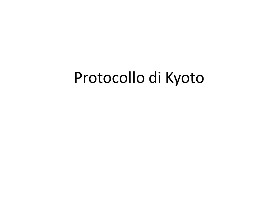 Il protocollo di Kyoto E il primo tentativo globale di coordinamento delle politiche economiche di singoli stati sovrani.