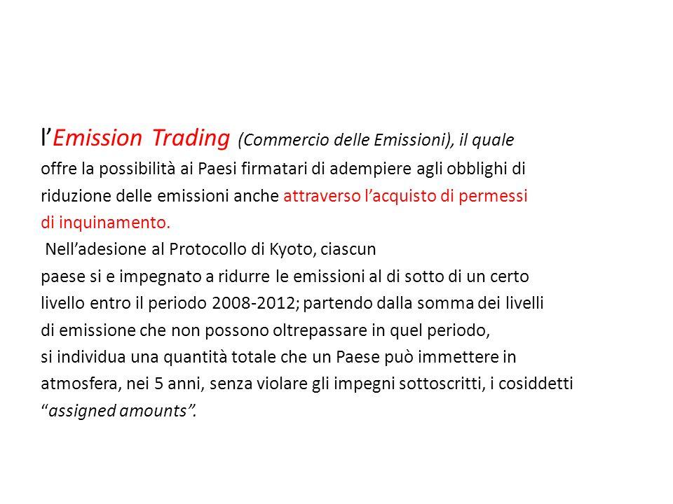 lEmission Trading (Commercio delle Emissioni), il quale offre la possibilità ai Paesi firmatari di adempiere agli obblighi di riduzione delle emission