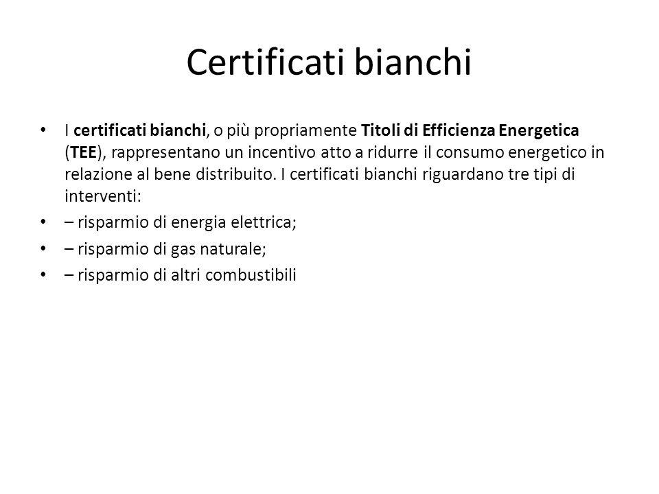 Certificati bianchi I certificati bianchi, o più propriamente Titoli di Efficienza Energetica (TEE), rappresentano un incentivo atto a ridurre il cons