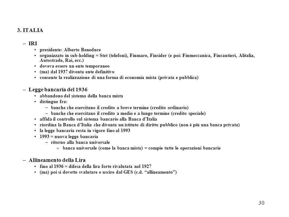 30 3. ITALIA –IRI presidente: Alberto Beneduce organizzato in sub-holding = Stet (telefoni), Finmare, Finsider (e poi: Finmeccanica, Fincantieri, Alit