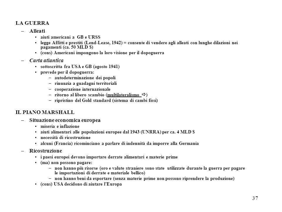 37 LA GUERRA –Alleati aiuti americani a GB e URSS legge Affitti e prestiti (Lend-Lease, 1942) = consente di vendere agli alleati con lunghe dilazioni