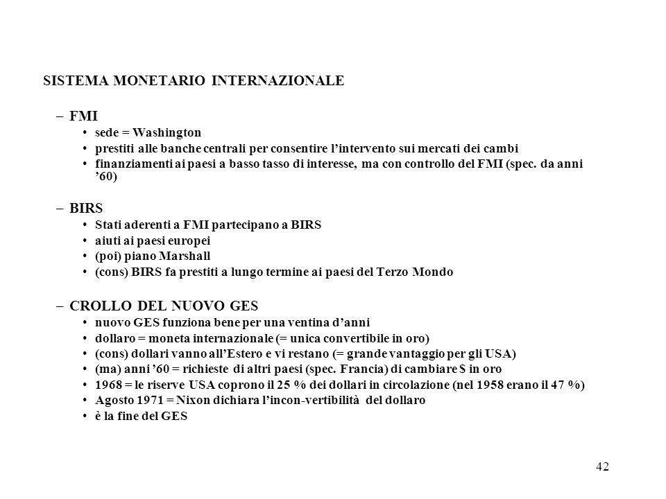 42 SISTEMA MONETARIO INTERNAZIONALE –FMI sede = Washington prestiti alle banche centrali per consentire lintervento sui mercati dei cambi finanziament