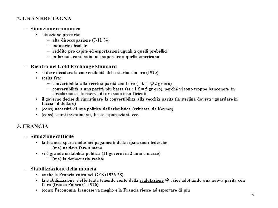 9 2. GRAN BRETAGNA –Situazione economica situazione precaria: –alta disoccupazione (7-11 %) –industrie obsolete –reddito pro capite ed esportazioni ug