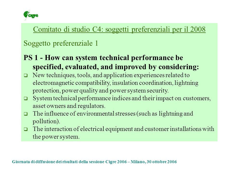 Comitato di studio C4: soggetti preferenziali per il 2008 Soggetto preferenziale 1 PS 1 - How can system technical performance be specified, evaluated