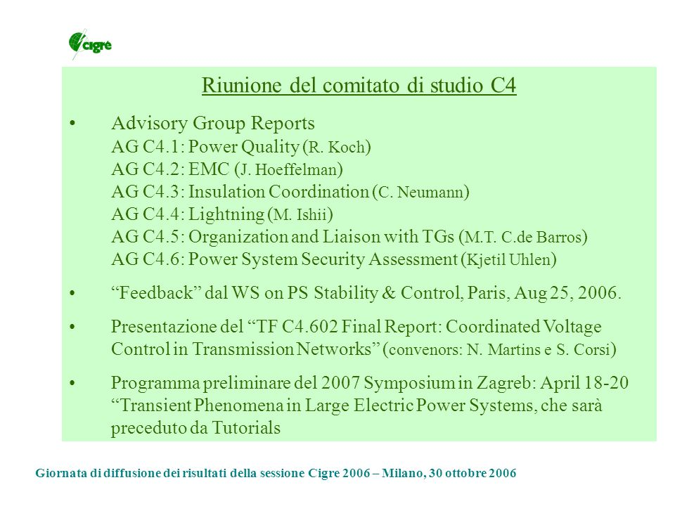 Riunione del comitato di studio C4 Advisory Group Reports AG C4.1: Power Quality ( R. Koch ) AG C4.2: EMC ( J. Hoeffelman ) AG C4.3: Insulation Coordi