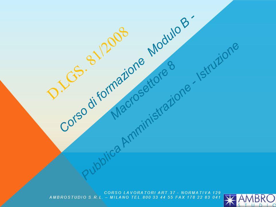 D.LGS. 81/2008 Corso di formazione Modulo B - Macrosettore 8 Pubblica Amministrazione - Istruzione CORSO LAVORATORI ART.37 - NORMATIVA 129 AMBROSTUDIO