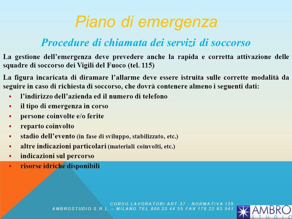 Procedure di chiamata dei servizi di soccorso La gestione dellemergenza deve prevedere anche la rapida e corretta attivazione delle squadre di soccors