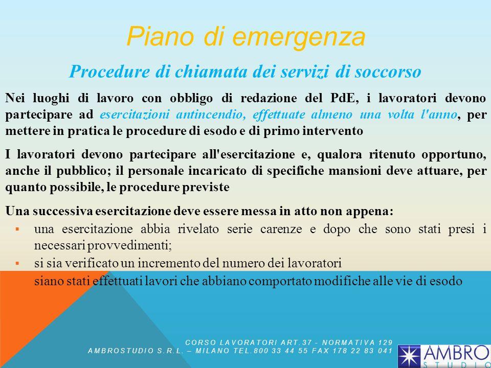 Procedure di chiamata dei servizi di soccorso Nei luoghi di lavoro con obbligo di redazione del PdE, i lavoratori devono partecipare ad esercitazioni