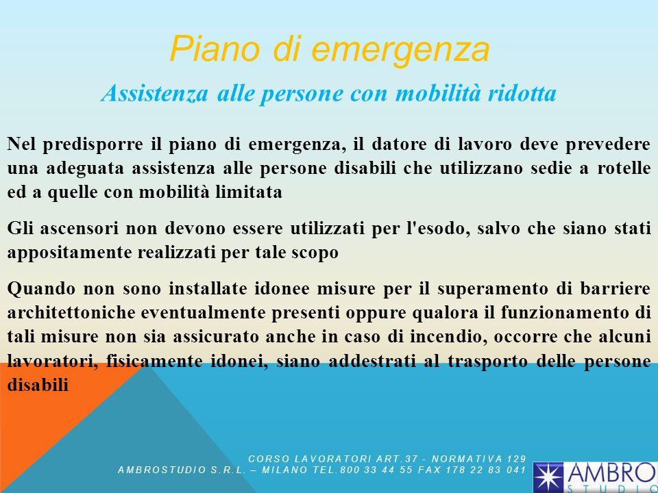 Assistenza alle persone con mobilità ridotta Nel predisporre il piano di emergenza, il datore di lavoro deve prevedere una adeguata assistenza alle pe