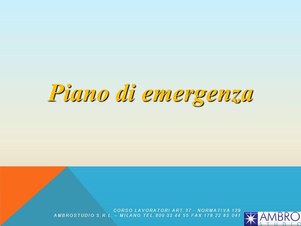 Piano di emergenza CORSO LAVORATORI ART.37 - NORMATIVA 129 AMBROSTUDIO S.R.L. – MILANO TEL.800 33 44 55 FAX 178 22 83 041