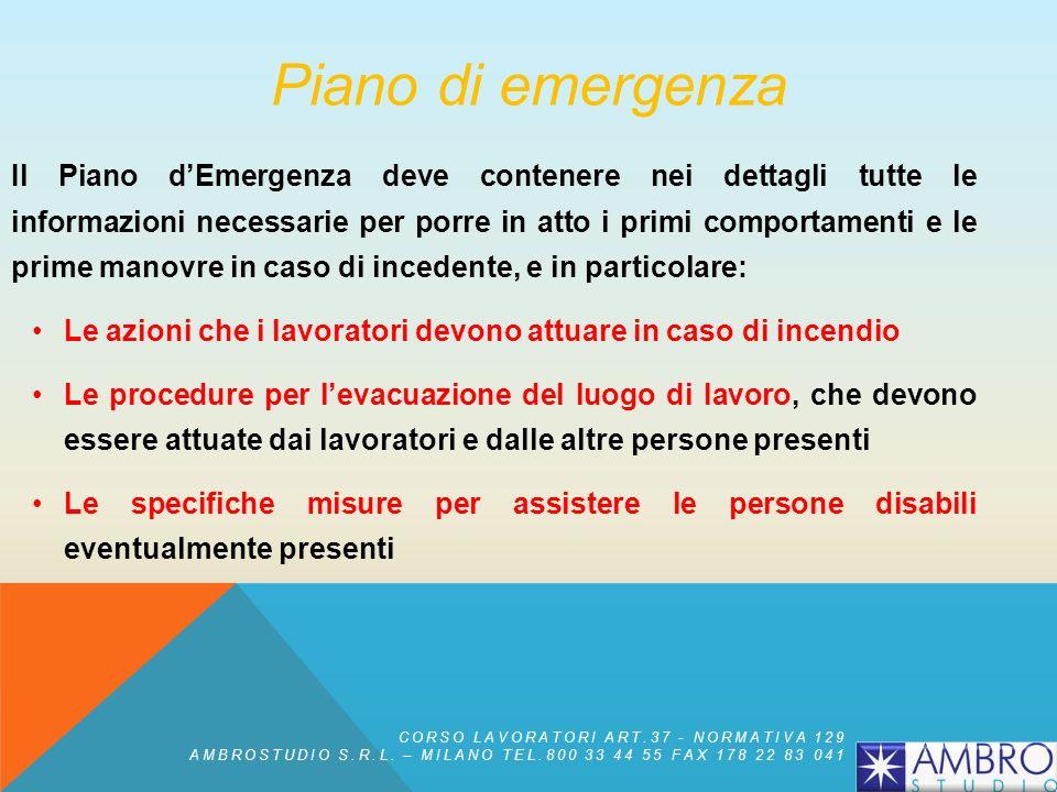 Piano di emergenza Il Piano dEmergenza deve contenere nei dettagli tutte le informazioni necessarie per porre in atto i primi comportamenti e le prime