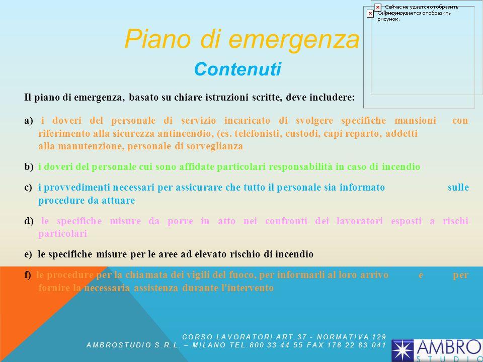 Contenuti Il piano di emergenza, basato su chiare istruzioni scritte, deve includere: a) i doveri del personale di servizio incaricato di svolgere specifiche mansioni con riferimento alla sicurezza antincendio, (es.