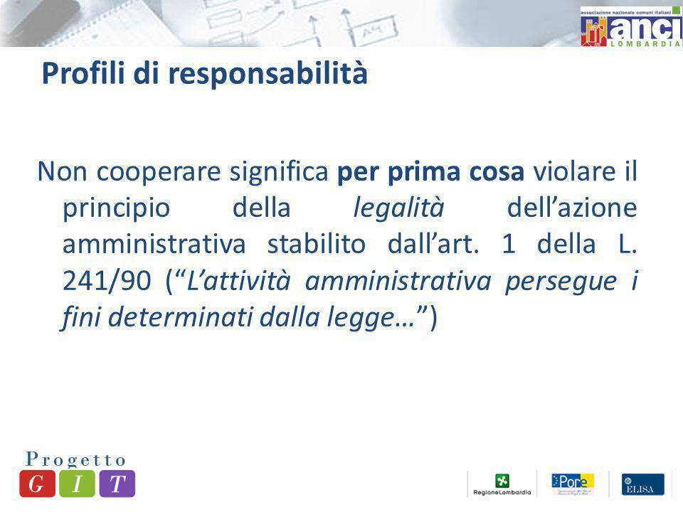 Profili di responsabilità Non cooperare significa per prima cosa violare il principio della legalità dellazione amministrativa stabilito dallart.