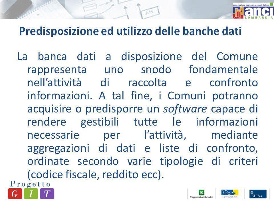 Predisposizione ed utilizzo delle banche dati La banca dati a disposizione del Comune rappresenta uno snodo fondamentale nellattività di raccolta e confronto informazioni.