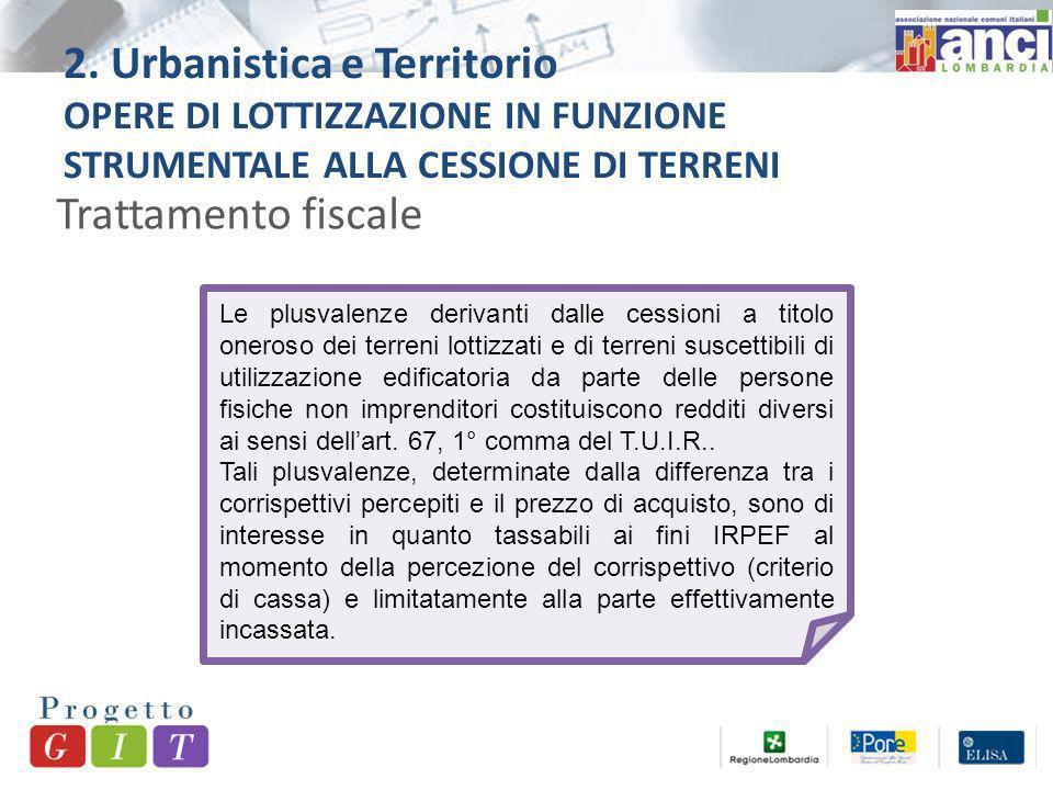 2. Urbanistica e Territorio OPERE DI LOTTIZZAZIONE IN FUNZIONE STRUMENTALE ALLA CESSIONE DI TERRENI Trattamento fiscale Le plusvalenze derivanti dalle