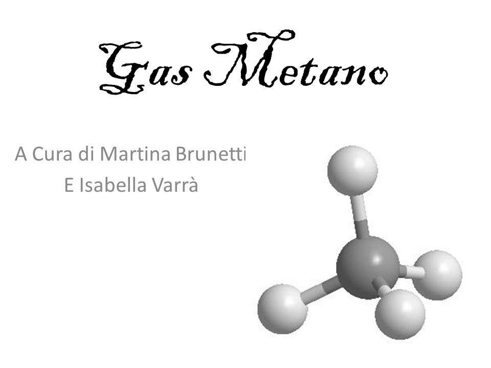 Gas Metano A Cura di Martina Brunetti E Isabella Varrà