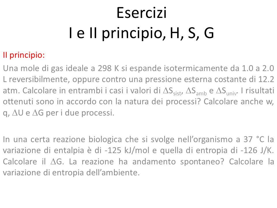 Esercizi I e II principio, H, S, G II principio: Una mole di gas ideale a 298 K si espande isotermicamente da 1.0 a 2.0 L reversibilmente, oppure cont