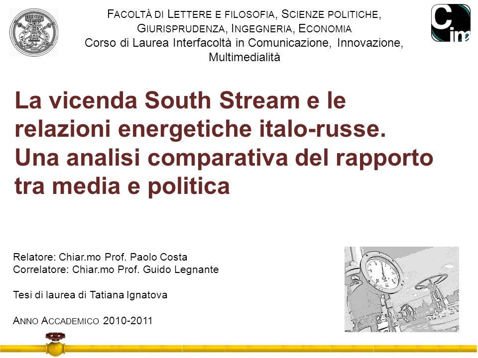 La vicenda South Stream e le relazioni energetiche italo-russe. Una analisi comparativa del rapporto tra media e politica Relatore: Chiar.mo Prof. Pao