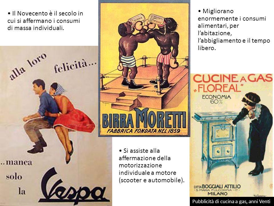 Il Novecento è il secolo in cui si affermano i consumi di massa individuali. Pubblicità di cucina a gas, anni Venti Si assiste alla affermazione della