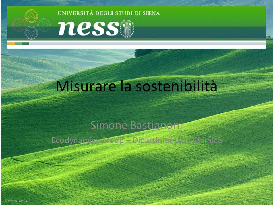 Misurare la sostenibilità Simone Bastianoni Ecodynamics Group – Dipartimento di Chimica