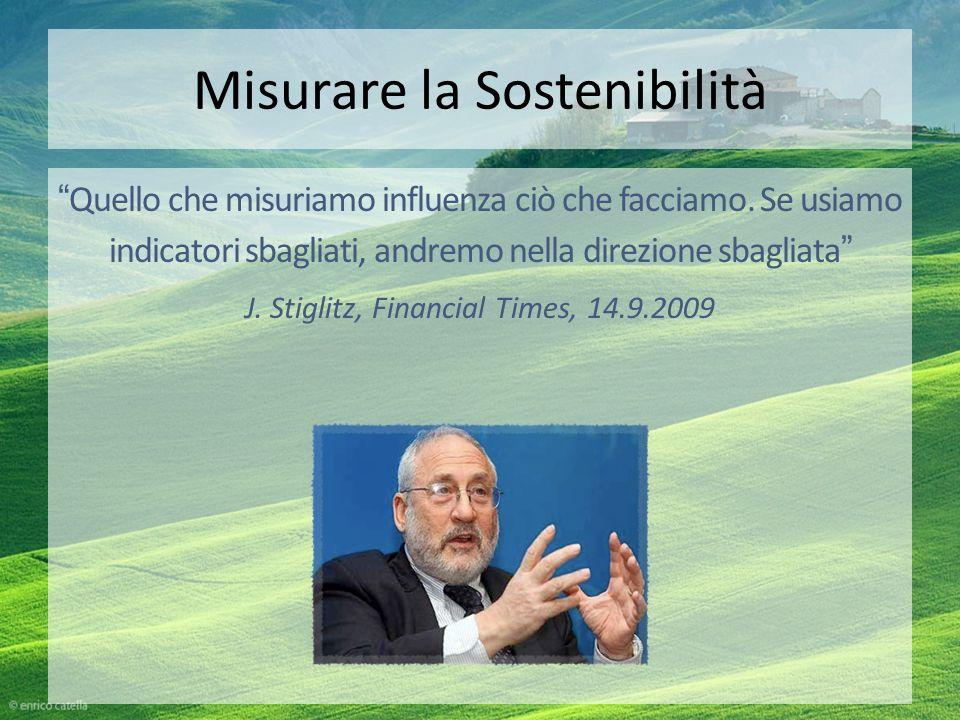 Misurare la Sostenibilità Quello che misuriamo influenza ciò che facciamo. Se usiamo indicatori sbagliati, andremo nella direzione sbagliata J. Stigli